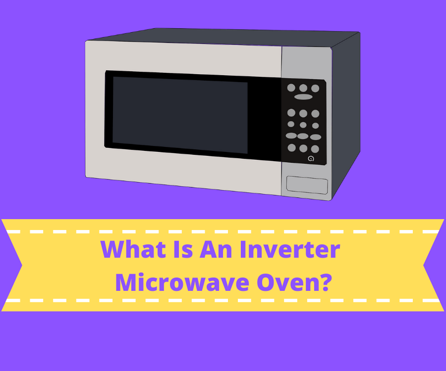 What Is An Inverter Microwave Oven?