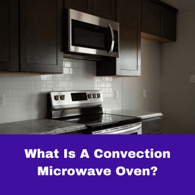 What Is A Convection Microwave Oven? (Plus 6 Amazing Advantages)